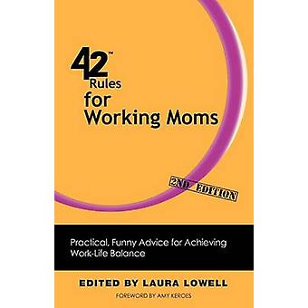 42 Rules for Working Moms 2nd Edition Practical Funny Advice for Achieving WorkLife Balance by Lowell & Laura