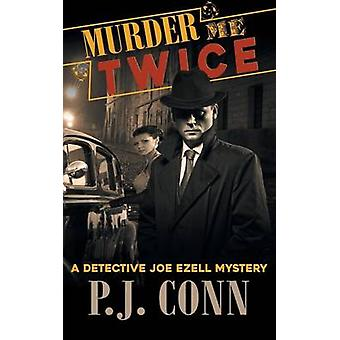 Murder Me Twice A Detective Joe Ezell Mystery Book 1 by Conn & P.J.