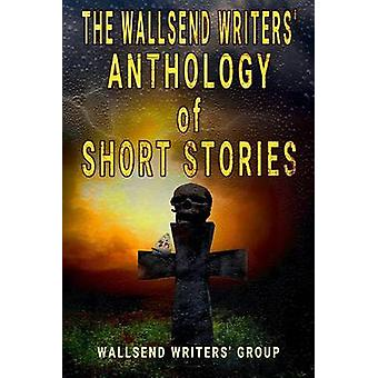 The Wallsend Writers Anthology of Short Stories by Goodhart & Rita V