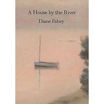 A House by the River by Fahey & Diane