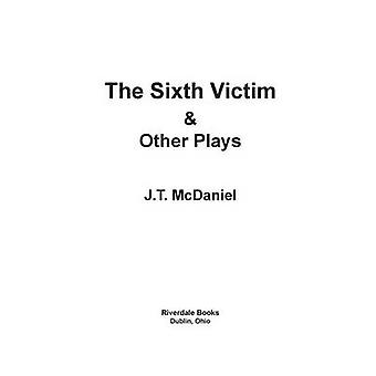 The Sixth Victim  Other Plays by McDaniel & J.T.