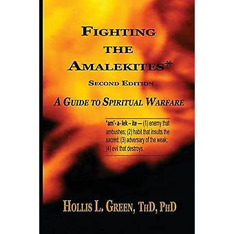 Fighting the Amalekites A Guide to Spiritual Warfare by Green & Hollis L.