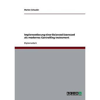 Implementierung einer Balanced Scorecard als modernes ControllingInstrument by Schauder & Marion