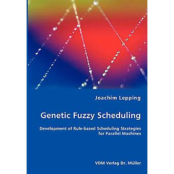 Genetic Fuzzy Scheduling by Lepping & Joachim