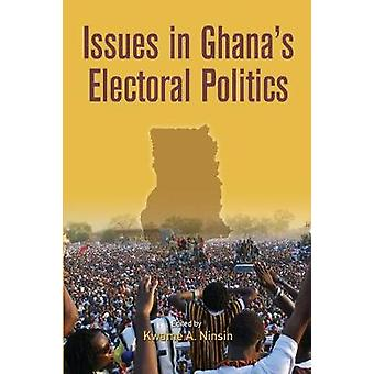 Issues in Ghanas Electoral Politics by Ninsin & Kwame A.
