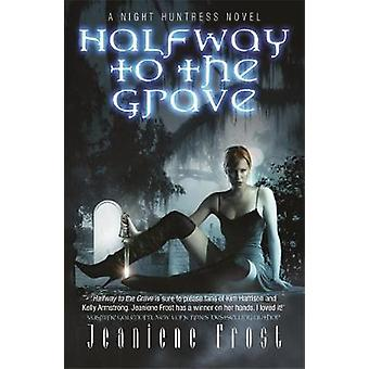 Halfway to the Grave by Frost & Jeaniene