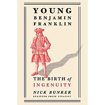 Young Benjamin Franklin - The Birth of Ingenuity by Nick Bunker - 9781
