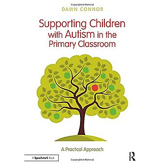Supporting Children with Autism in the Primary Classroom - A Practical