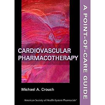 Cardiovascular Pharmacotherapy by Michael A. Crouch - 9781585282159 B