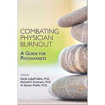 Combating Physician Burnout - A Guide for Psychiatrists by Sheila Lobo