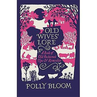 Oude vrouwen Lore - een boek van ouderwetse Tips en oplossingen door Polly B