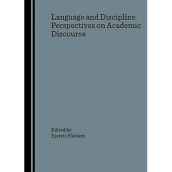 Language and Discipline Perspectives on Academic Discourse by Kjersti