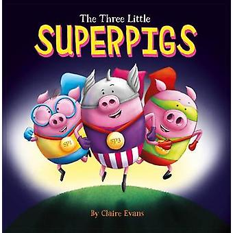 The Three Little Superpigs by Claire Evans - Claire Evans - 978191085