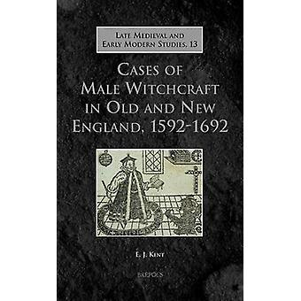 Cases of Male Witchcraft in Old and New England - 1592-1692 by E J Ke