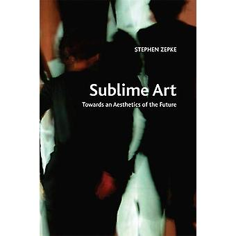 Sublime Art - Towards an Aesthetics of the Future by Stephen Zepke - 9