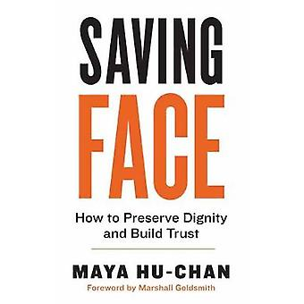 Saving Face - How to Preserve Dignity and Build Trust by Maya Hu-Chan