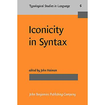 Iconicity in Syntax  Proceedings of a symposium on iconicity in syntax Stanford June 2426 1983 by Edited by John Haiman