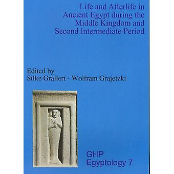 Life and Afterlife in Ancient Egypt During the Middle Kingdom and Sec