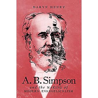 A.B. Simpson and the Making of Modern Evangelicalism - Volume 2 by Dar