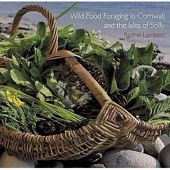 Wild Food Foraging in Cornwall and the Isles of Scilly by Rachel Lamb