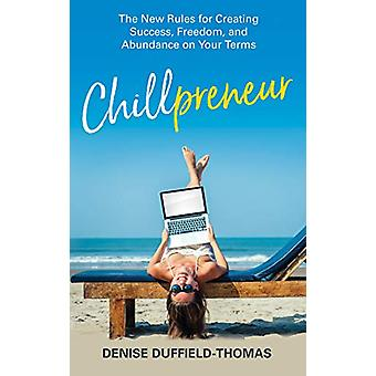Chillpreneur - The New Rules for Creating Success - Freedom - and Abun