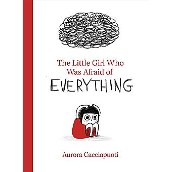 The Little Girl Who Was Afraid of Everything by Illustrated by Aurora Cacciapuoti