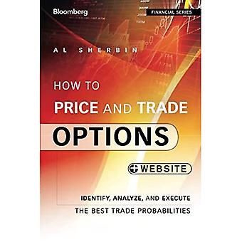 How to Price and Trade Options: Identify, Analyze, and Execute the Best Trade Probabilities + Website (Bloomberg...
