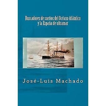 Buscadores de Suenos del Oceano Atlantico y La Espana de Ultramar by
