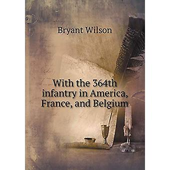 With the 364th Infantry in America - France - and Belgium by Bryant W
