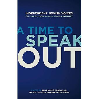 A Time to Speak Out by Edited by Anne Karpf & Edited by Brian Klug & Edited by Jacqueline Rose & Edited by Barbara Rosenbaum & Contributions by Julia Bard