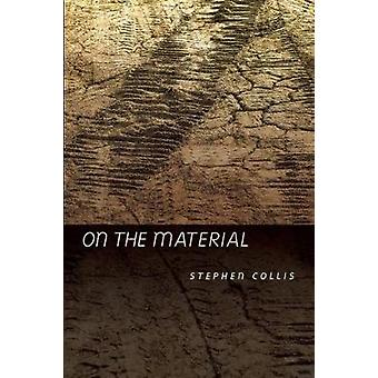 On the Material by Stephen Collis