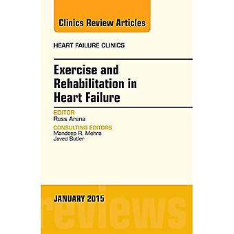 Exercise and Rehabilitation in Heart Failure, An Issue of Heart Failure Clinics, 1e (The Clinics: Internal Medicine)