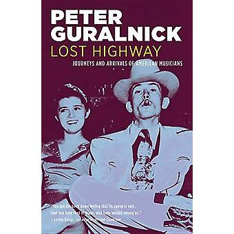 Lost Highway - Journeys and Arrivals of American Musicians by Peter Gu