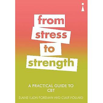 A Practical Guide to CBT - From Stress to Strength by A Practical Guid