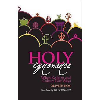 Heilige onwetendheid - als religie en cultuur deel manieren door Olivier Roy -
