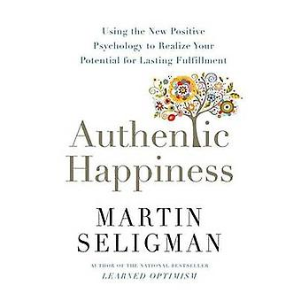 Authentic Happiness - Using the New Positive Psychology to Realise You
