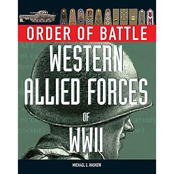 Order of Battle - Western Allied Forces of World War 2 by Michael E. H