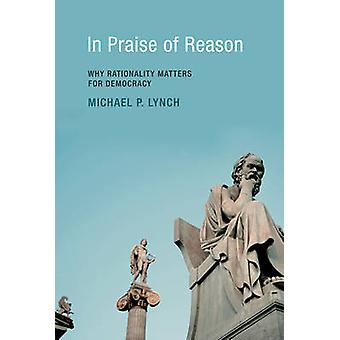 In Praise of Reason - Why Rationality Matters for Democracy by Michael