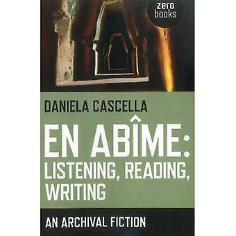 En Abime: Listening, Reading, Writing ;An archival fiction