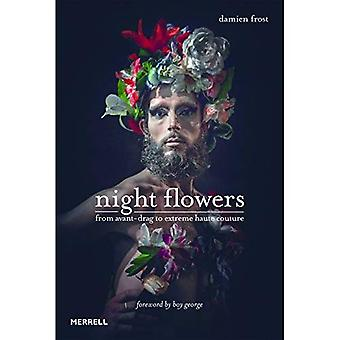 Night Flowers: From Avante-Drag to Extreme Haute-Couture