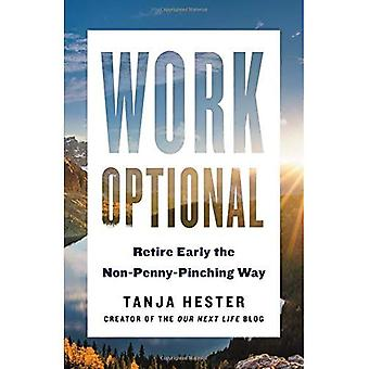 Work Optional: Retire Early� the Non-Penny-Pinching Way