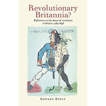 Revolusjonerende Britannia refleksjoner på trusselen om revolusjonen i Storbritannia 17891848 av Edward Royle