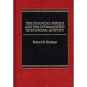 The Financial System and the Coordination of Economic Activity by Krainer & Robert E.