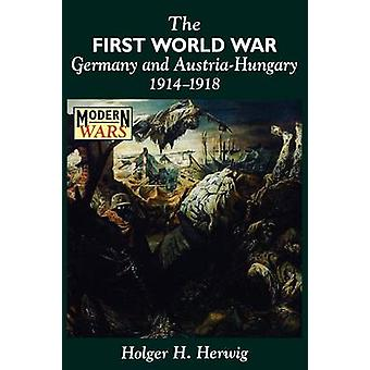 The First World War Germany and AustriaHungary 19141918 by Herwig & Holger H.
