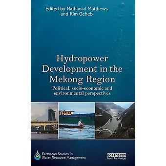 Hydropower Development in the Mekong Region  Political Socioeconomic and Environmental Perspectives by Matthews & Nathanial