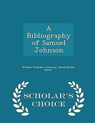 A Bibliography of Samuel Johnson  Scholars Choice Edition by Courtney & William Prideaux