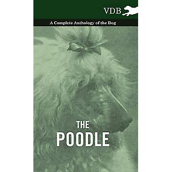 The Poodle  A Complete Anthology of the Dog by Various