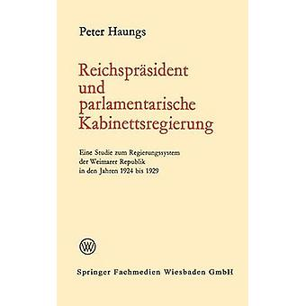 Reichsprasident Und Eine Studie Zum Regierungssystem Der Weimarer Republik di interventi Kabinettsregierung in Den Jahren 1924 Bis 1929 da Haungs & Peter