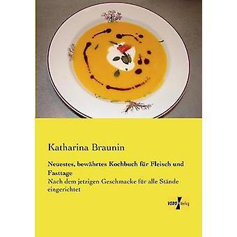 Neuestes bewhrtes Kochbuch fr Fleisch und Fasttage de Braunin et Katharina