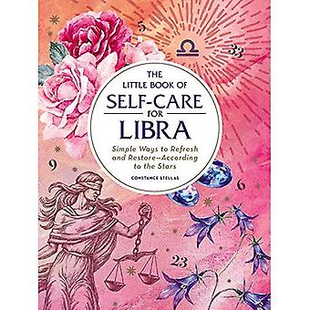 The Little Book of Self-Care for Libra: Simple� Ways to Refresh and Restore-According to the Stars (Astrology Self-Care)